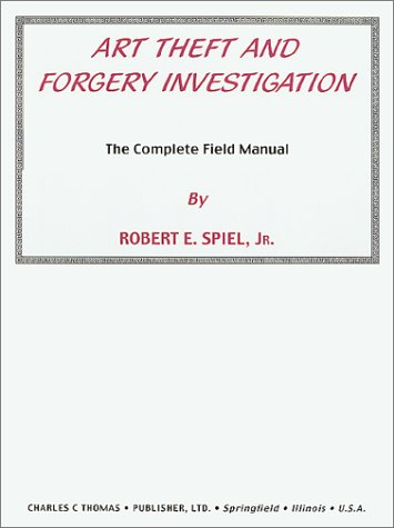 ART THEFT AND FORGERY INVESTIGATION The Complete Field Manual An
